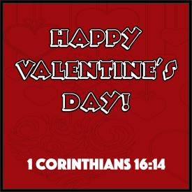 Happy Valentines Day1 Cor 16-14